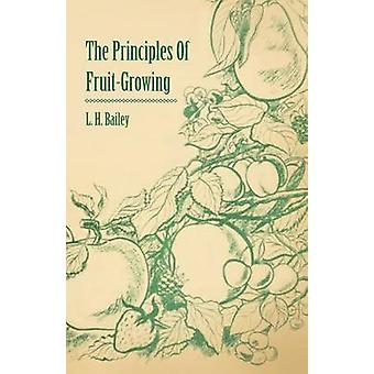 The Principles of FruitGrowing by Bailey & L. H.