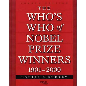 The Whos Who of Nobel Prize Winners 19012000 by Sherby & Louise S.
