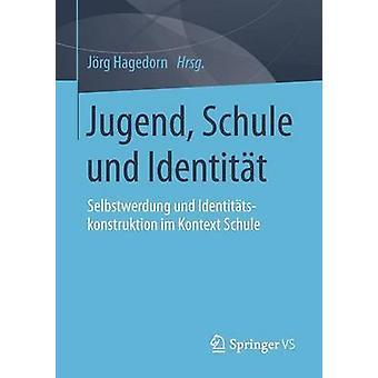 Jugend Schule und Identitt  Selbstwerdung und Identittskonstruktion im Kontext Schule by Hagedorn & Jrg