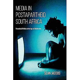 Medier i Postapartheid Sydafrika: postkoloniale politik i globaliseringens tidsalder