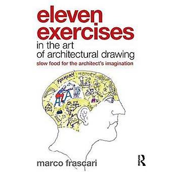 Eleven Exercises in the Art of Architectural Drawing - Slow-Food for t