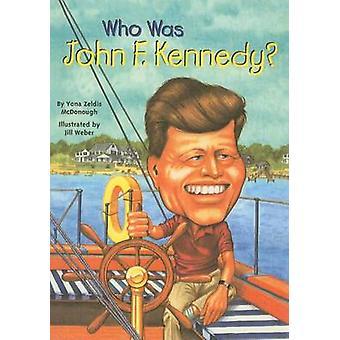 Who Was John F. Kennedy? by Yona Zeldis McDonough - Jill Weber - 9780
