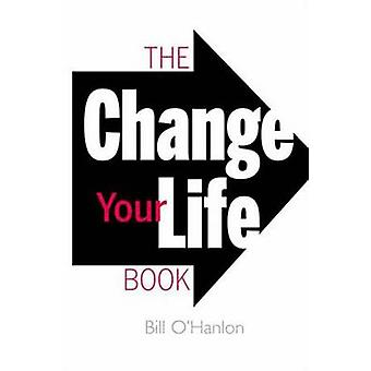The Change Your Life Book by Bill O'Hanlon - 9780757316319 Book