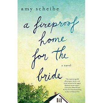 A Fireproof Home for the Bride by Amy Scheibe - 9781250070869 Book