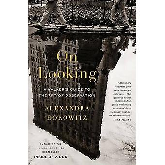 On Looking - Eleven Walks with Expert Eyes by Alexandra Horowitz - 978