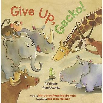 Give Up - Gecko! by Margaret Read MacDonald - Deborah Melmon - 978147