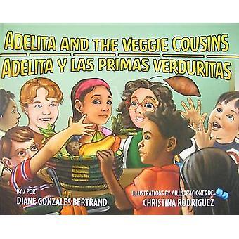 Adelita and the Veggie Cousins/Adelita y Las Primas Verduritas by Dia