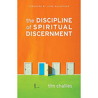 The Discipline of Spiritual Discernment by Tim Challies - John F. Mac