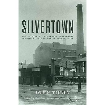Silvertown - The Lost Story of a Strike That Shook London and Helped L