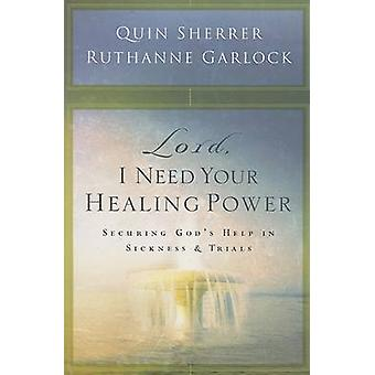 Lord - I Need Your Healing Power - Securing God's Help in Sickness & T