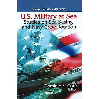 U.S. Military at Sea - Studies on Sea Basing and Navy Crew Rotation by