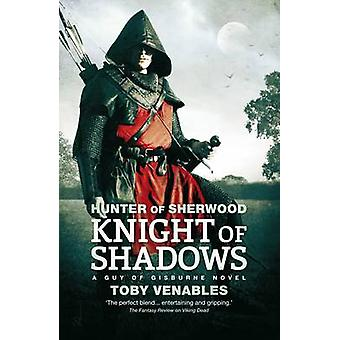 Hunter of Sherwood - Knight of Shadows by Toby Venables - 978178108161
