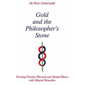Gold and the Philosopher's Stone - Treating Chronic Physical and Menta
