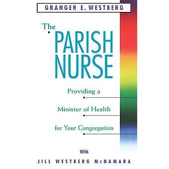 The Parish Nurse - Providing a Minister of Health for Your Congregatio