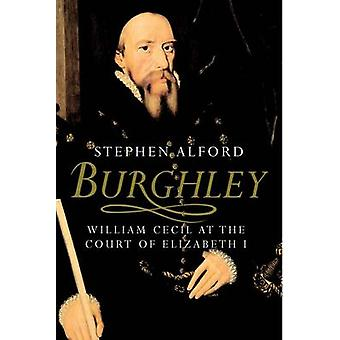Burghley - William Cecil bij het Hof van Elizabeth I door Stephen Alford