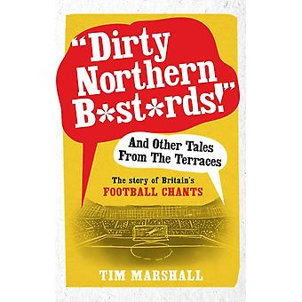 """Dirty Northern Bastards!"" And Other Tales from the Terraces: The Story of Britain's Football Chants (Paperback) by Marshall Tim"