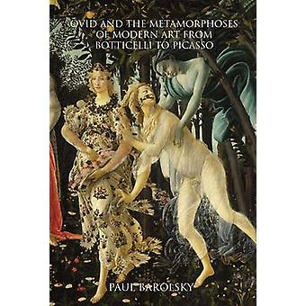 Ovid and the Metamorphoses of Modern Art from Botticelli to Picasso b