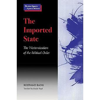 The Imported State - The Westernization of the Political Order by Bert