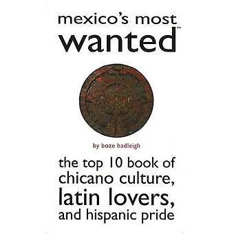 Mexico's Most Wanted - The Top 10 Book of Chicano Culture - Latin Love
