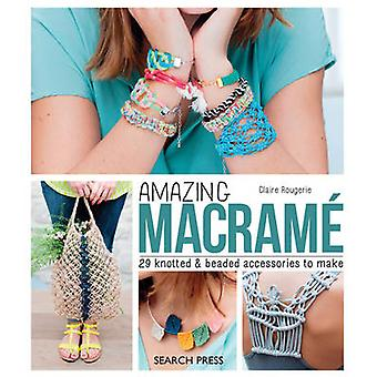 Amazing Macrame - 29 Knotted and Beaded Accessories to Make by Claire