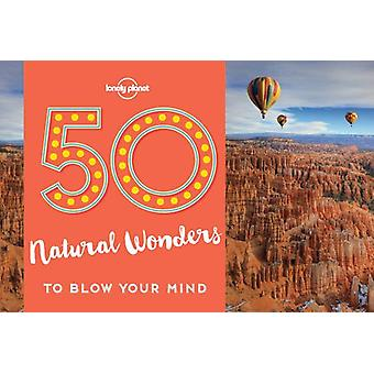 50 Natural Wonders to Blow Your Mind by Lonely Planet - 9781786574060