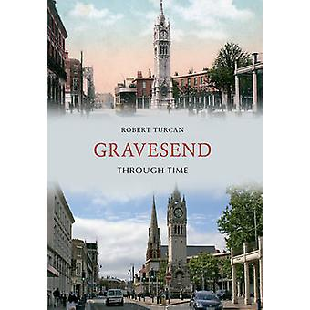 Gravesend Through Time by Robert Turcan - 9781848681255 Book