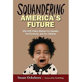 Squandering America's Future - Why ECE Policy Matters for Equality - O