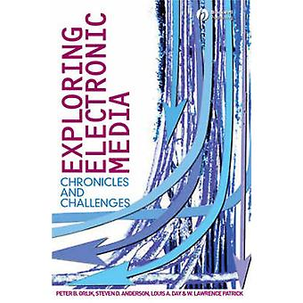 Exploring Electronic Media - Chronicles and Challenges by Peter B. Orl
