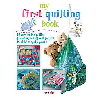 My First Quilting Book - 35 Easy and Fun Quilting - Patchwork - and Ap