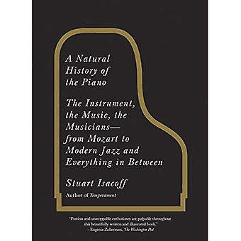 A Natural History of the Piano: The Instrument, the Music, the Musicians: From Mozart to Modern Jazz and Everything in Between