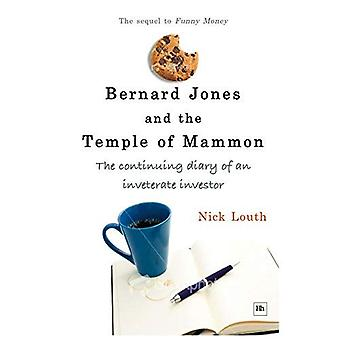 Bernard Jones and the Temple of Mammon (Bernard Jones Diaries): The continuing diary of a cantankerous investor