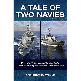 A Tale of Two Navies: Geopolitics, Technology, and Strategy in the United States Navy and the Royal Navy, 1960-2015