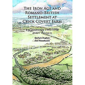 The Iron Age and Romano-British Settlement at Crick Covert Farm: Excavations 1997-1998: Dirft Volume I