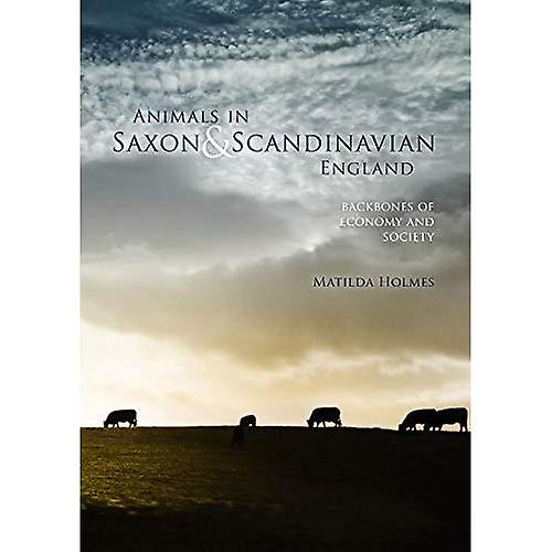 Animals in Saxon and Scandinavian England  Backbones of Economy and Society