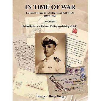In tijd van oorlog: Lt. Cmdr. Henry C.S. Collingwood-Selby, R.N. (1898-1992) e.a.