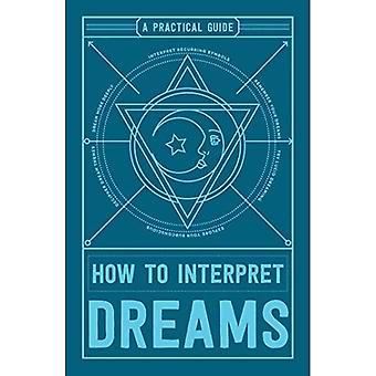 Hoe dromen te interpreteren: een praktische gids