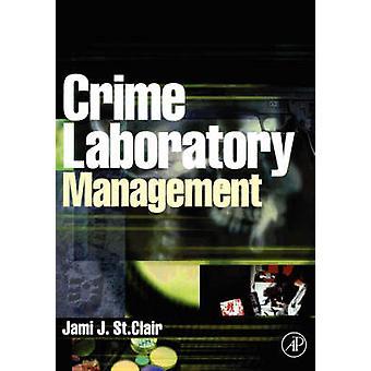 Crime Laboratory Management by St Clair & Jami J