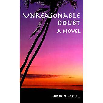 Unreasonable Doubt by Froede & Gordon