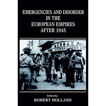 Emergencies and Disorder in the European Empires After 1945 by Holland & Robert