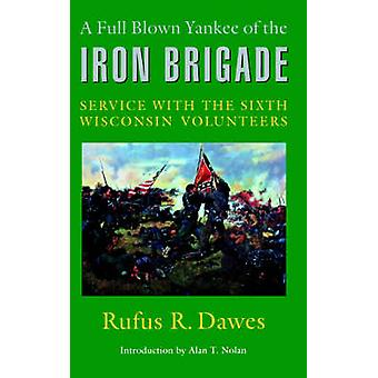 A Full Blown Yankee of the Iron Brigade Service with the Sixth Wisconsin Volunteers by Dawes & Rufus & R.