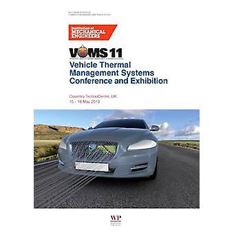 Vehicle Thermal Management Systems Conference Proceedings Vtms11 1516 May 2013 Coventry Technocentre UK by Institution of Mechanical Engineers IME