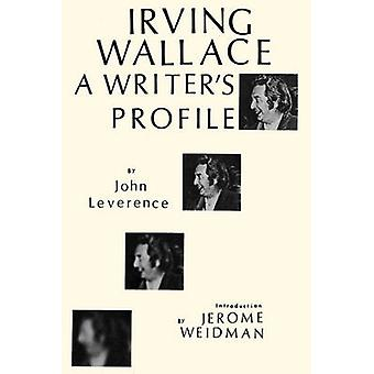 Irving Wallace A Writers Profile by Leverence & John