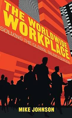 The Worldlarge Workplace  Solving the Global Talent Equation by Johnson & M.