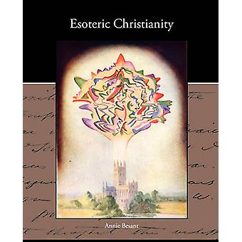 Esoteric Christianity by Besant & Annie