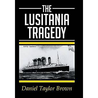 THE LUSITANIA TRAGEDY by Brown & Daniel Taylor