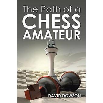 The Path of a Chess Amateur by Dowson & David
