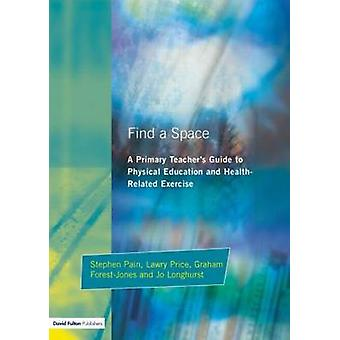 Find a Space A Primary Teachers Guide to Physical Education and Health Related Exercise by Pain & Stephen