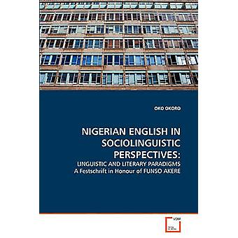 NIGERIAN ENGLISH IN SOCIOLINGUISTIC PERSPECTIVES by OKORO & OKO