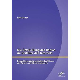 Die Entwicklung Des Radios Im Zeitalter Des Internets Perspektiven Sowie Zukunftige Funktionen Und Formen Von Horfunkangeboten de martre & Nick