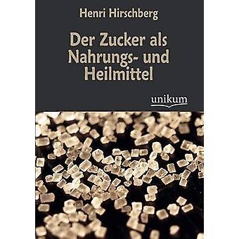 Der Zucker als Nahrungs und Heilmittel door Hirschberg & Henri